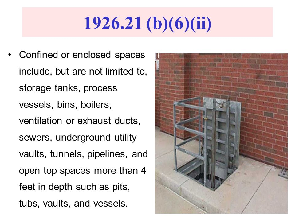 1926.21 (b)(6)(ii) Confined or enclosed spaces include, but are not limited to, storage tanks, process vessels, bins, boilers, ventilation or exhaust