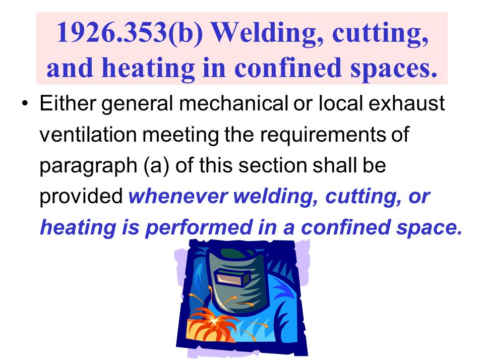 1926.353(b) Welding, cutting, and heating in confined spaces. Either general mechanical or local exhaust ventilation meeting the requirements of parag