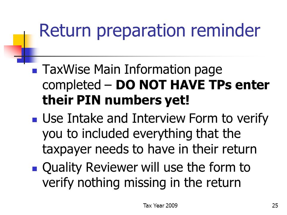Tax Year 200925 Return preparation reminder TaxWise Main Information page completed – DO NOT HAVE TPs enter their PIN numbers yet.