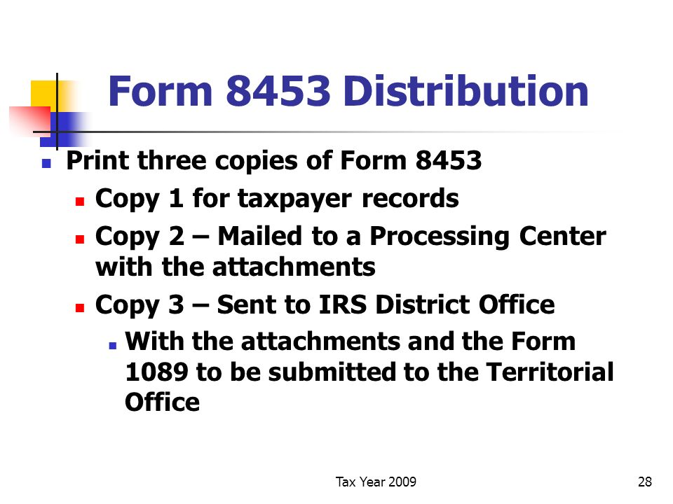 Tax Year 200928 Form 8453 Distribution Print three copies of Form 8453 Copy 1 for taxpayer records Copy 2 – Mailed to a Processing Center with the att