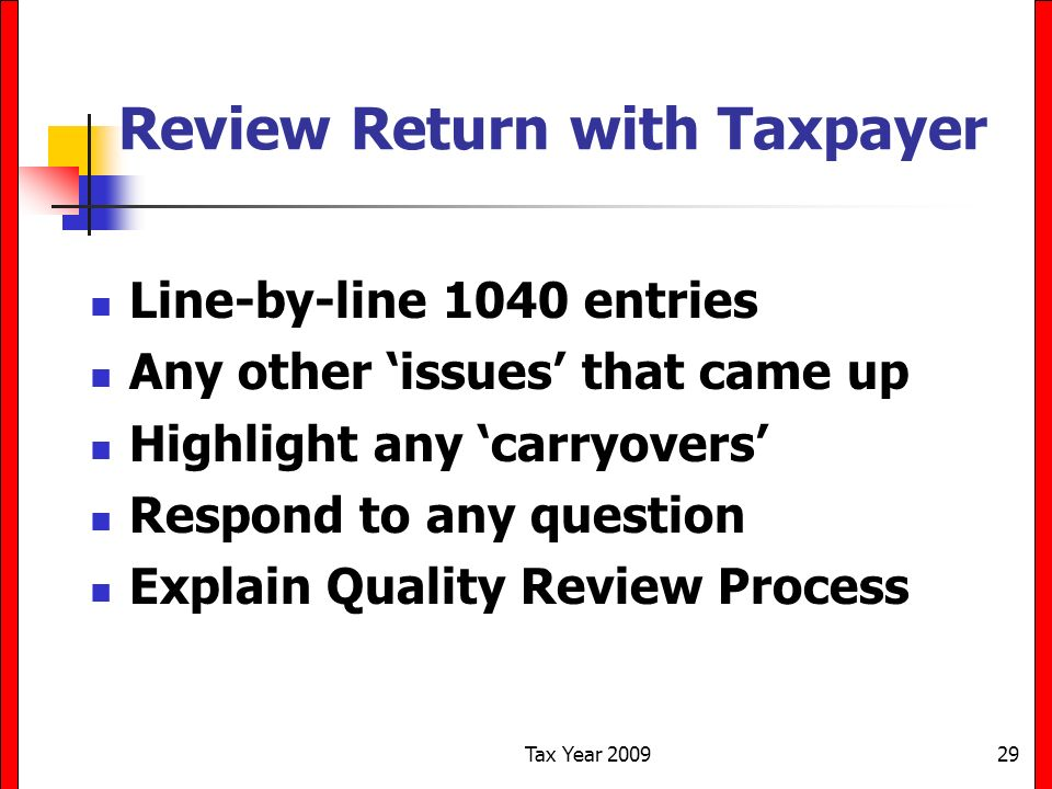 Tax Year 200929 Review Return with Taxpayer Line-by-line 1040 entries Any other issues that came up Highlight any carryovers Respond to any question E