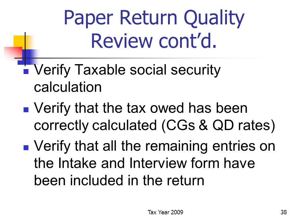 Tax Year 200938 Paper Return Quality Review contd. Verify Taxable social security calculation Verify that the tax owed has been correctly calculated (