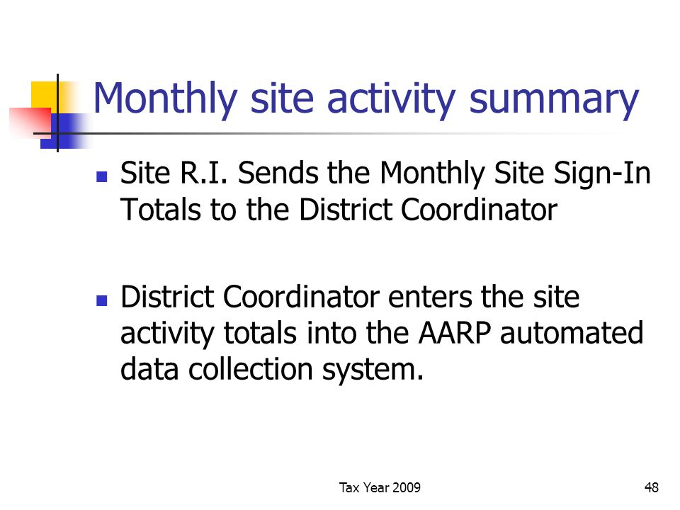 Tax Year 200948 Monthly site activity summary Site R.I. Sends the Monthly Site Sign-In Totals to the District Coordinator District Coordinator enters