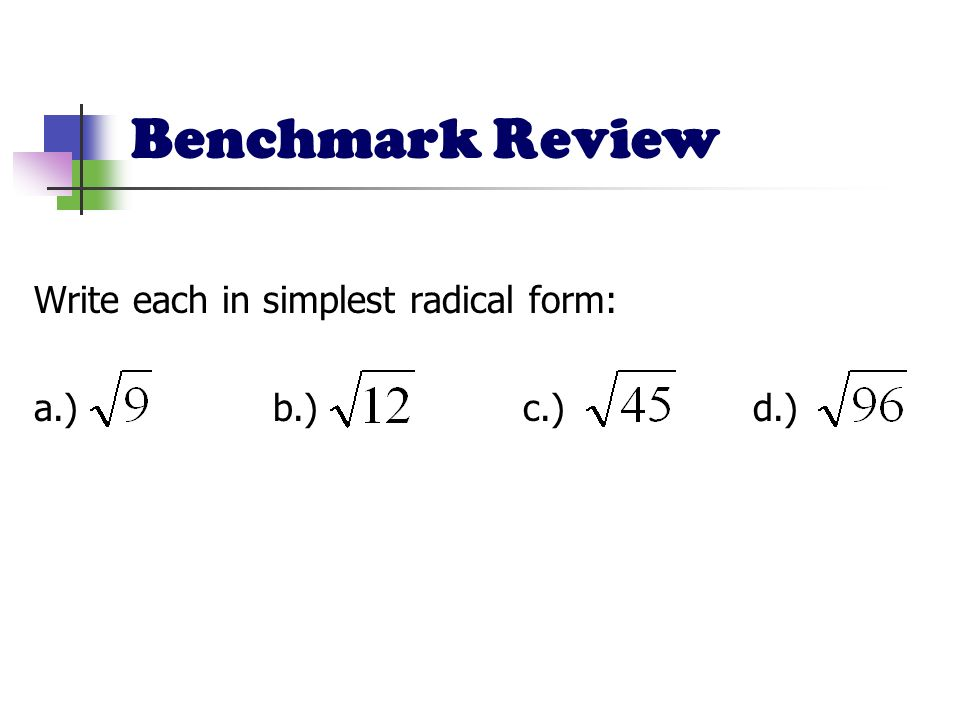 Benchmark Review Write each in simplest radical form: a.) b.) c.) d.)