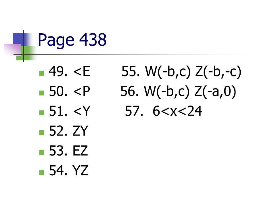 Page 438 49. <E55. W(-b,c) Z(-b,-c) 50. <P 56. W(-b,c) Z(-a,0) 51. <Y 57. 6<x<24 52. ZY 53. EZ 54. YZ