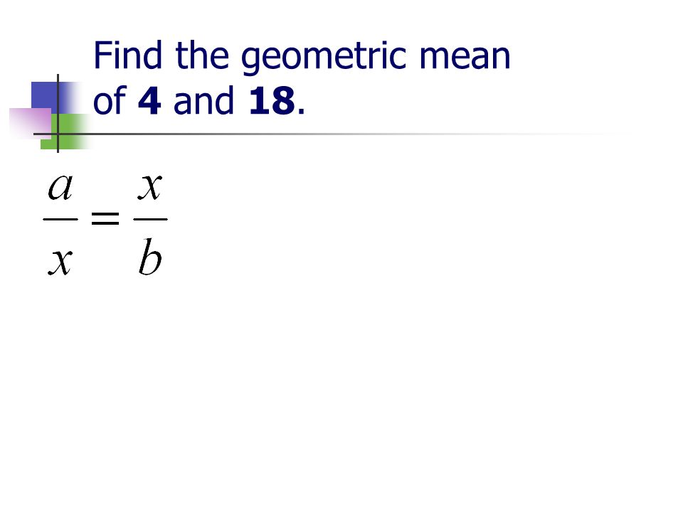 Find the geometric mean of 4 and 18.
