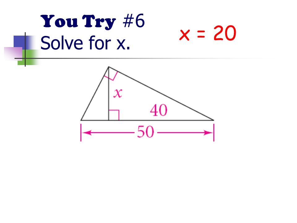 You Try #6 Solve for x. x = 20