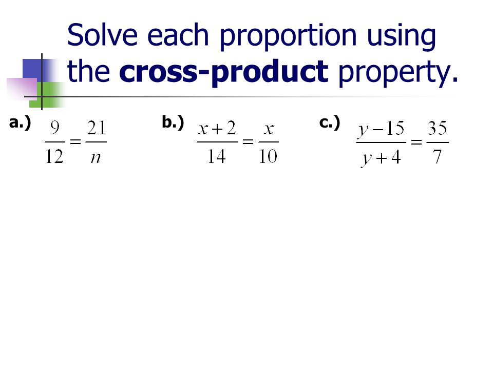 Solve each proportion using the cross-product property. a.) b.) c.)