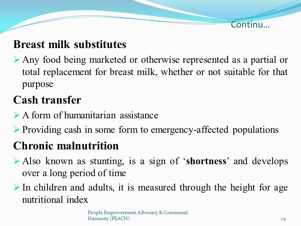 Continu… Breast milk substitutes Any food being marketed or otherwise represented as a partial or total replacement for breast milk, whether or not su