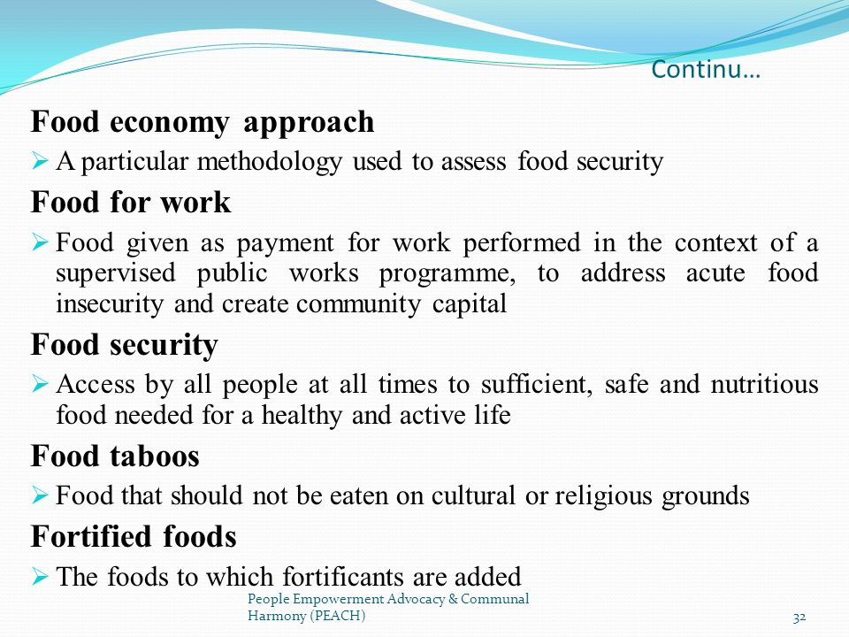 Continu… Food economy approach A particular methodology used to assess food security Food for work Food given as payment for work performed in the con