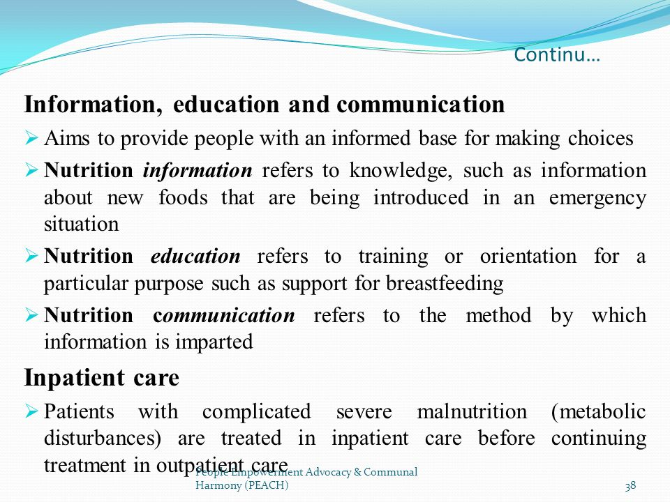 Continu… Information, education and communication Aims to provide people with an informed base for making choices Nutrition information refers to know