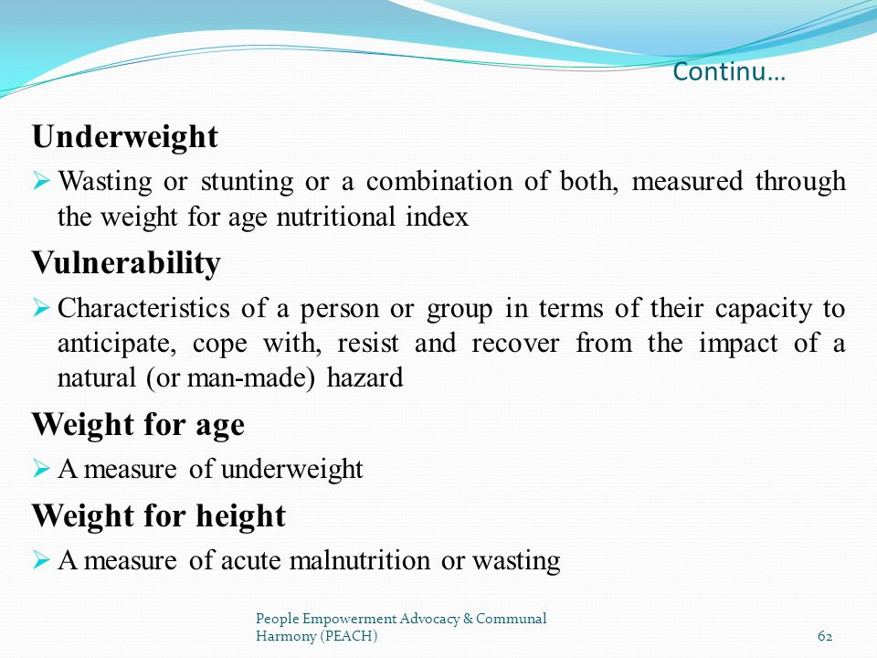 Continu… Underweight Wasting or stunting or a combination of both, measured through the weight for age nutritional index Vulnerability Characteristics