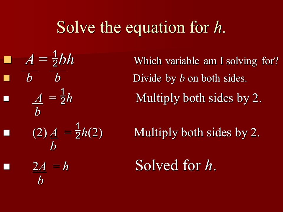 Solve the equation for.V = r 2 h Which variable am I solving for.