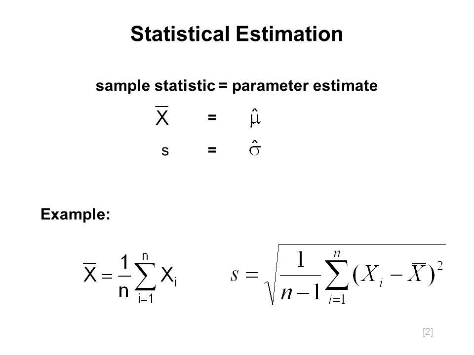 [2] Statistical Estimation sample statistic = parameter estimate = s=s= Example: