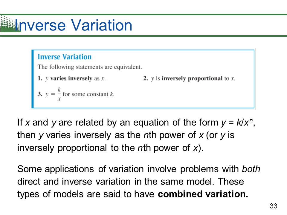 33 Inverse Variation If x and y are related by an equation of the form y = k/x n, then y varies inversely as the nth power of x (or y is inversely pro