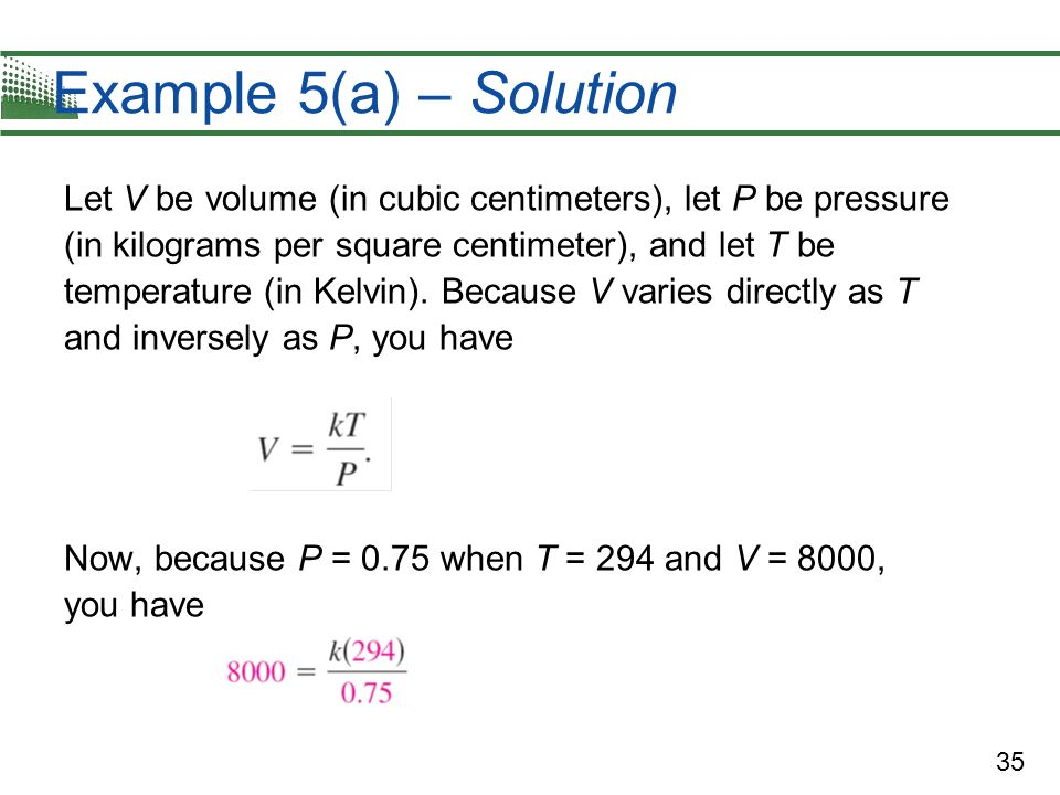 35 Example 5(a) – Solution Let V be volume (in cubic centimeters), let P be pressure (in kilograms per square centimeter), and let T be temperature (i