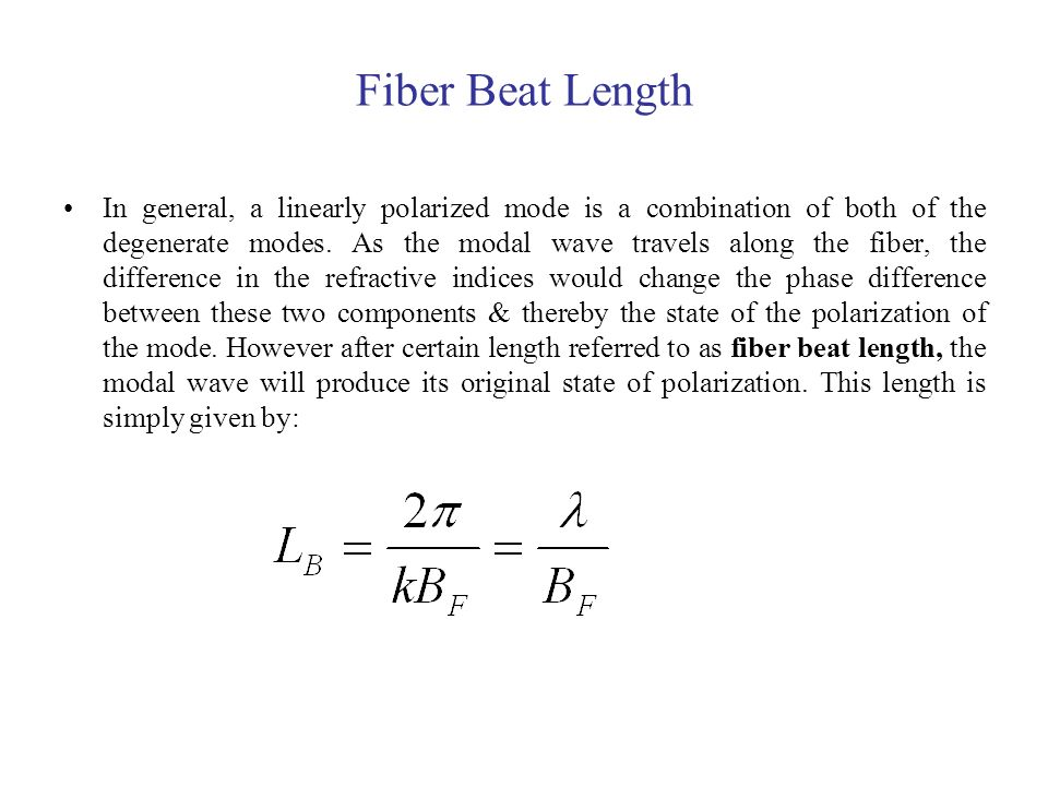Fiber Beat Length In general, a linearly polarized mode is a combination of both of the degenerate modes. As the modal wave travels along the fiber, t