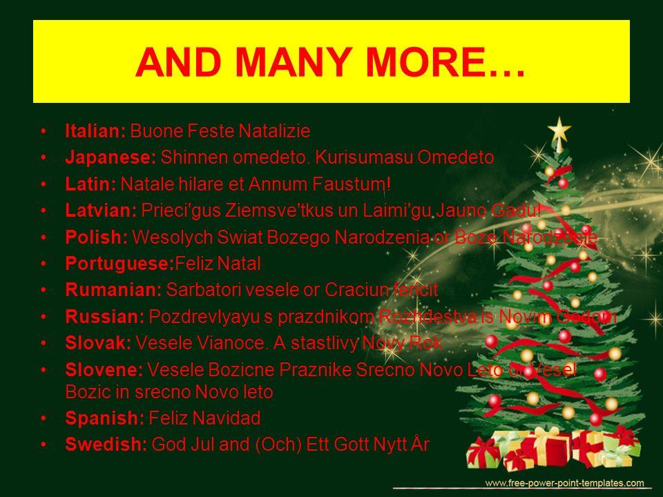 AND MANY MORE… Italian: Buone Feste Natalizie Japanese: Shinnen omedeto. Kurisumasu Omedeto Latin: Natale hilare et Annum Faustum! Latvian: Prieci'gus