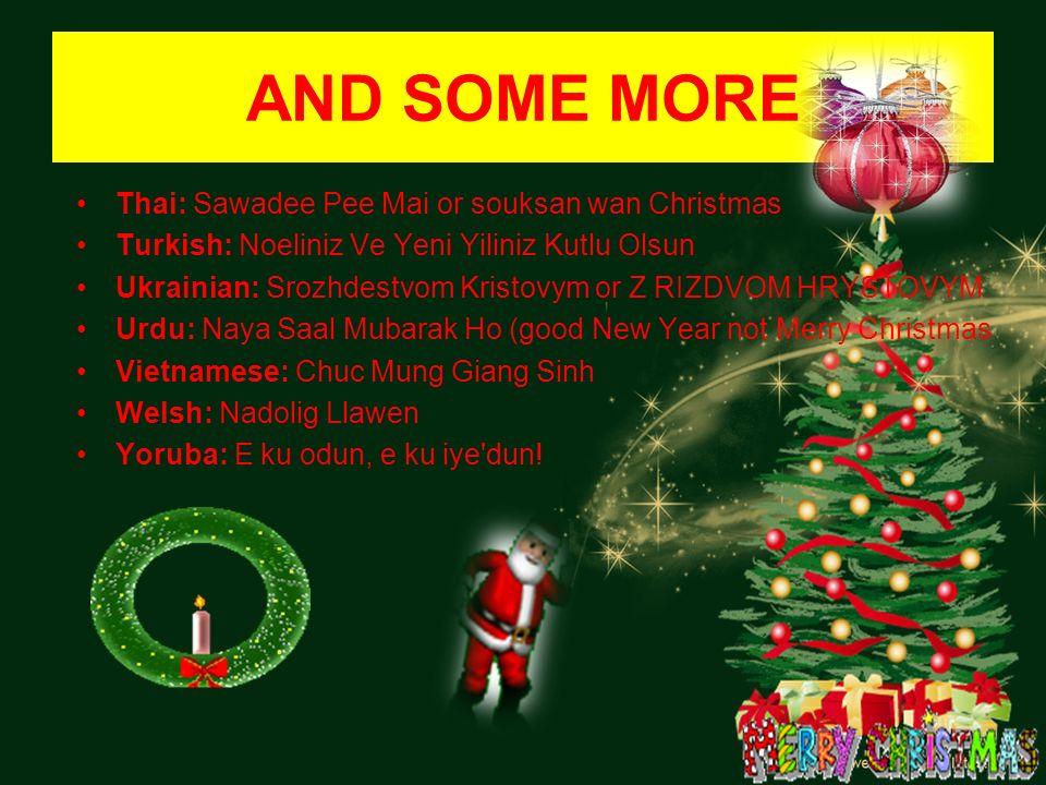 AND SOME MORE Thai: Sawadee Pee Mai or souksan wan Christmas Turkish: Noeliniz Ve Yeni Yiliniz Kutlu Olsun Ukrainian: Srozhdestvom Kristovym or Z RIZD