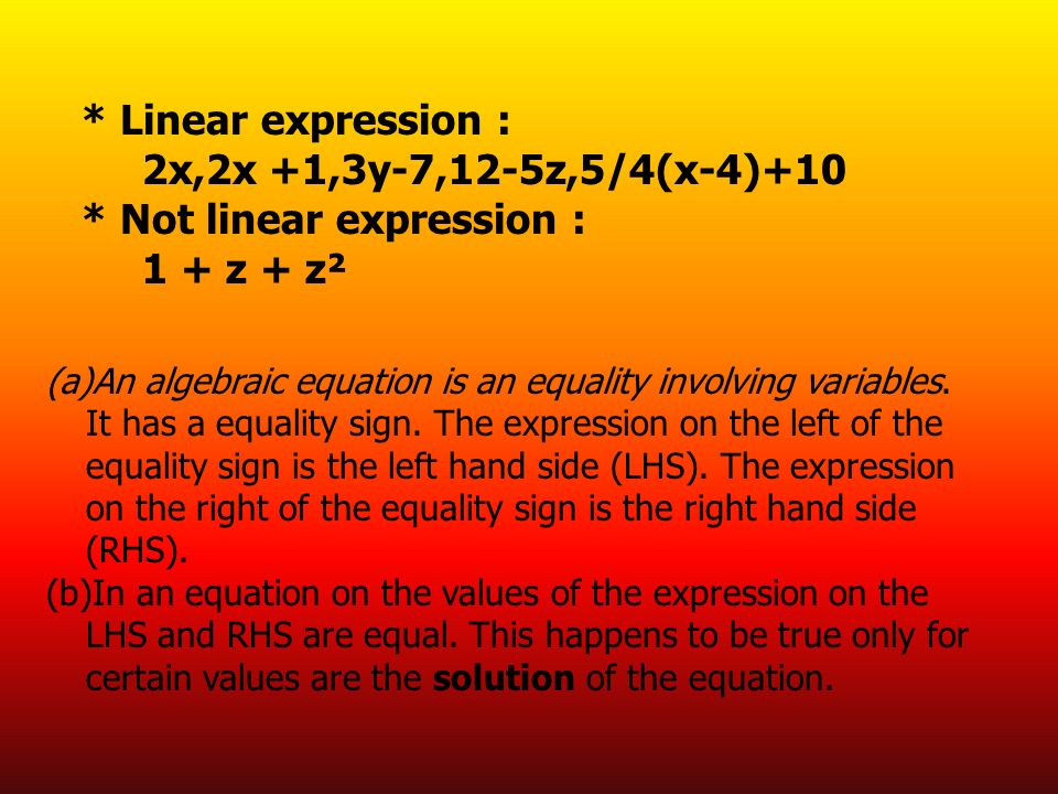 (a)An algebraic equation is an equality involving variables. It has a equality sign. The expression on the left of the equality sign is the left hand