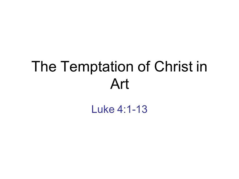 The Temptation of Christ in Art Luke 4:1-13