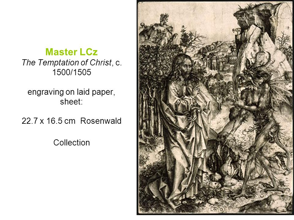 Master LCz The Temptation of Christ, c. 1500/1505 engraving on laid paper, sheet: 22.7 x 16.5 cm Rosenwald Collection