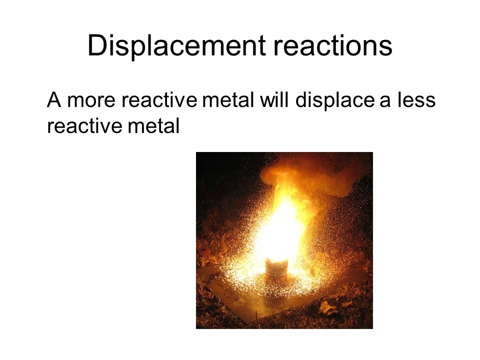 A more reactive metal will displace a less reactive metal