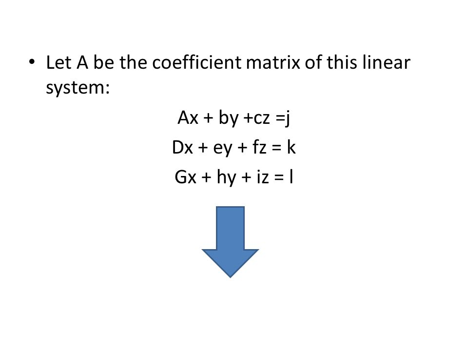 Let A be the coefficient matrix of this linear system: Ax + by +cz =j Dx + ey + fz = k Gx + hy + iz = l
