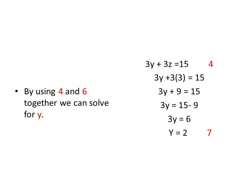 By using 4 and 6 together we can solve for y.
