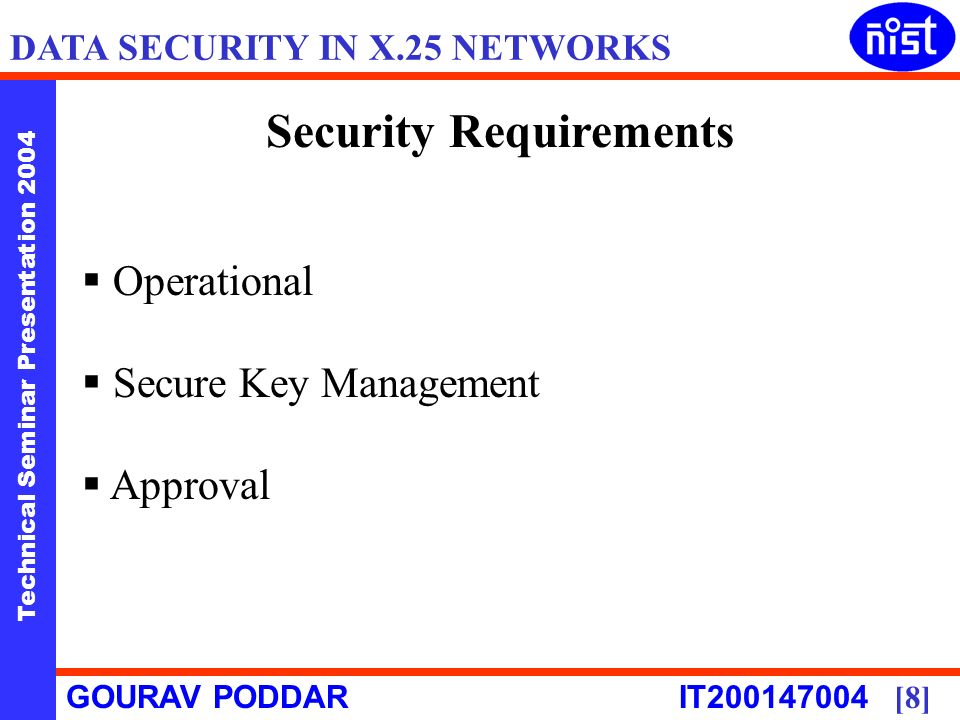 Technical Seminar Presentation 2004 GOURAV PODDAR IT [8] DATA SECURITY IN X.25 NETWORKS Security Requirements Operational Secure Key Management Approval