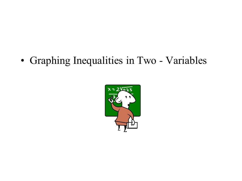 Graphing Inequalities in Two - Variables