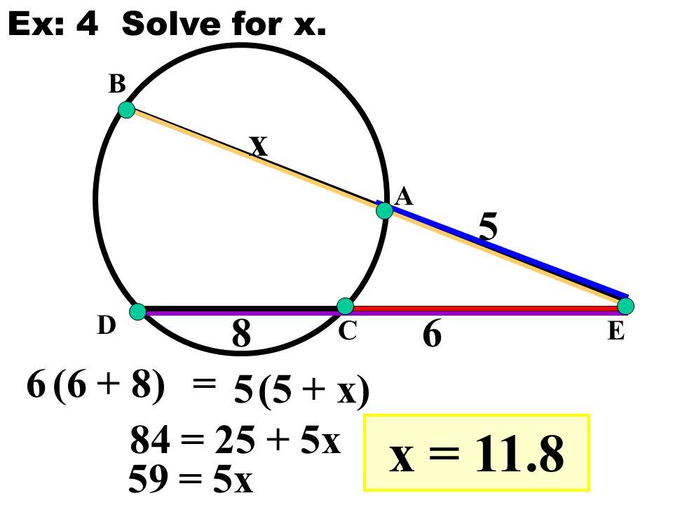 E A B C D 8 5 6 x 6(6 + 8) 5(5 + x) = Ex: 4 Solve for x. 84 = 25 + 5x 59 = 5x x = 11.8