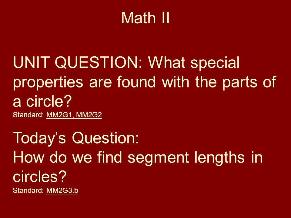 Math II UNIT QUESTION: What special properties are found with the parts of a circle.