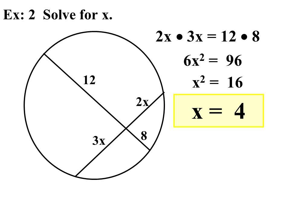 Ex: 2 Solve for x. 8 12 2x 3x 2x 3x = 12 8 6x 2 = 96 x 2 = 16 x = 4