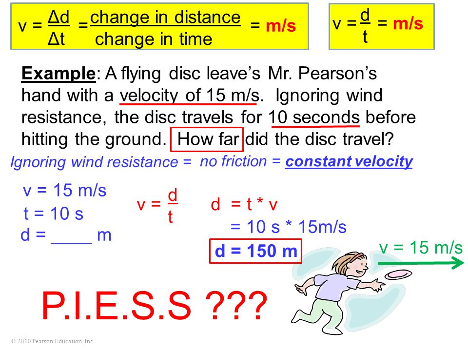 © 2010 Pearson Education, Inc. Example: A flying disc leaves Mr. Pearsons hand with a velocity of 15 m/s. Ignoring wind resistance, the disc travels f