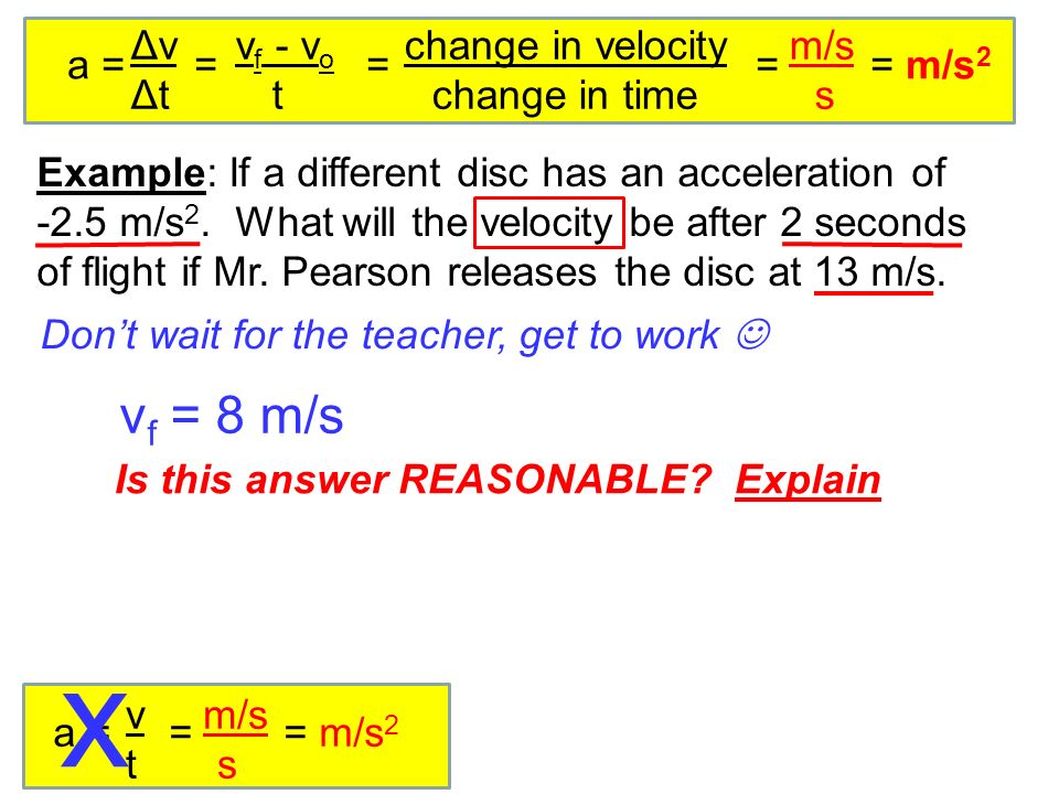 © 2010 Pearson Education, Inc. Δv v f - v o change in velocity m/s Δt t change in time s a = = = = = m/s 2 a = = = m/s 2 v m/s t s Example: If a diffe