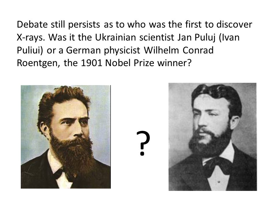 Debate still persists as to who was the first to discover X-rays.