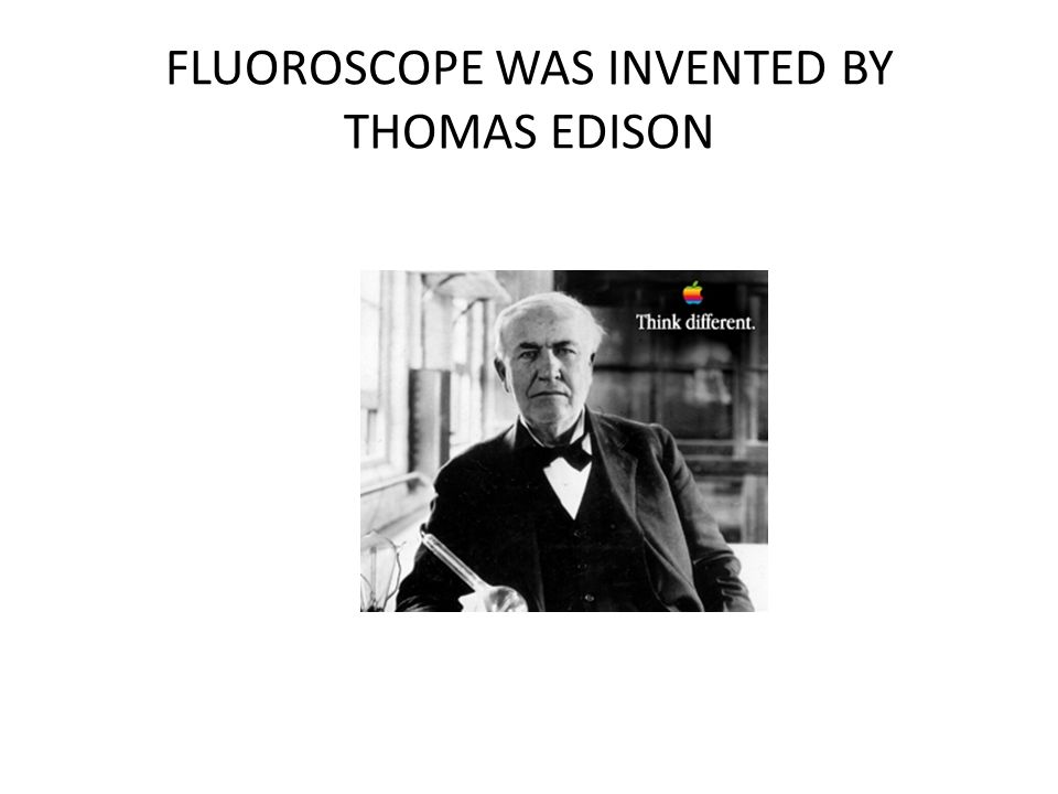 FLUOROSCOPE WAS INVENTED BY THOMAS EDISON