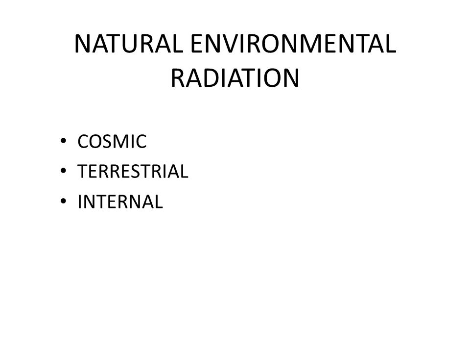 NATURAL ENVIRONMENTAL RADIATION COSMIC TERRESTRIAL INTERNAL