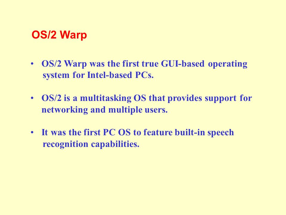 OS/2 Warp was the first true GUI-based operating system for Intel-based PCs.