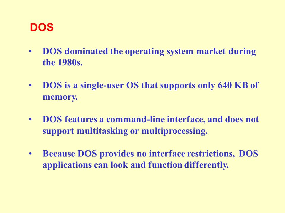 DOS dominated the operating system market during the 1980s.