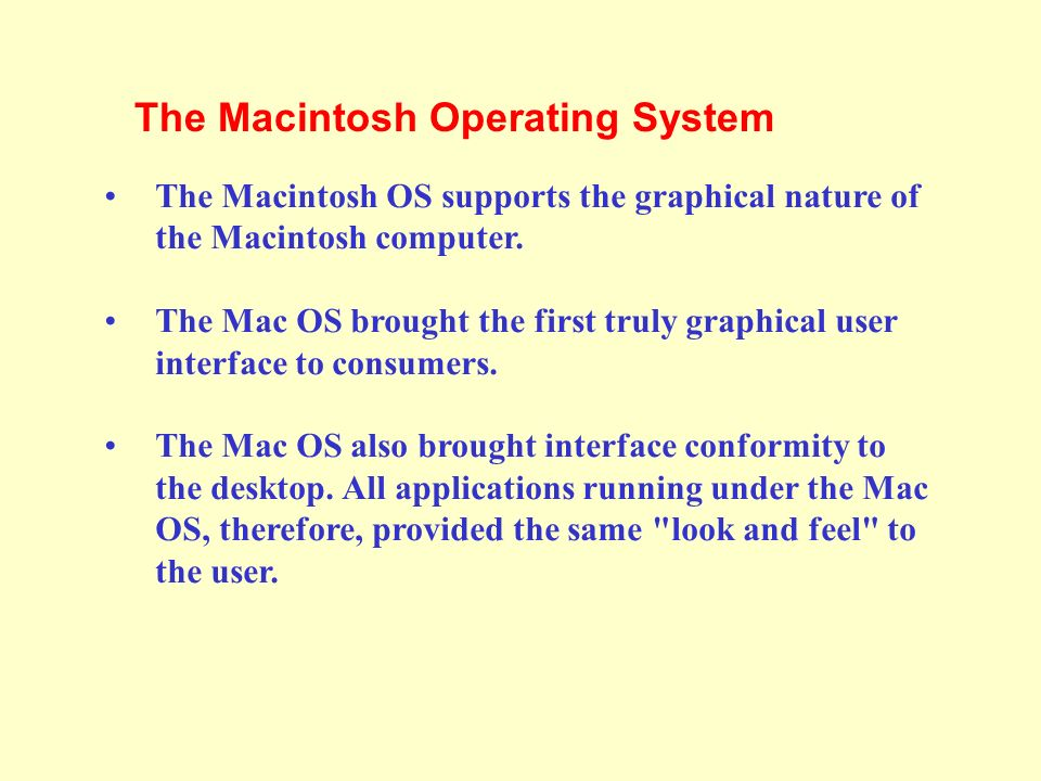 The Macintosh OS supports the graphical nature of the Macintosh computer.