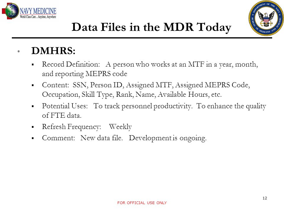 Data Files in the MDR Today DMHRS: Record Definition: A person who works at an MTF in a year, month, and reporting MEPRS code Content: SSN, Person ID,