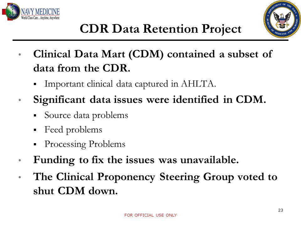 CDR Data Retention Project Clinical Data Mart (CDM) contained a subset of data from the CDR. Important clinical data captured in AHLTA. Significant da