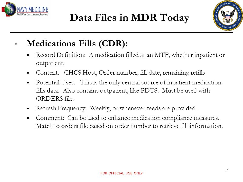 Data Files in MDR Today Medications Fills (CDR): Record Definition: A medication filled at an MTF, whether inpatient or outpatient. Content: CHCS Host