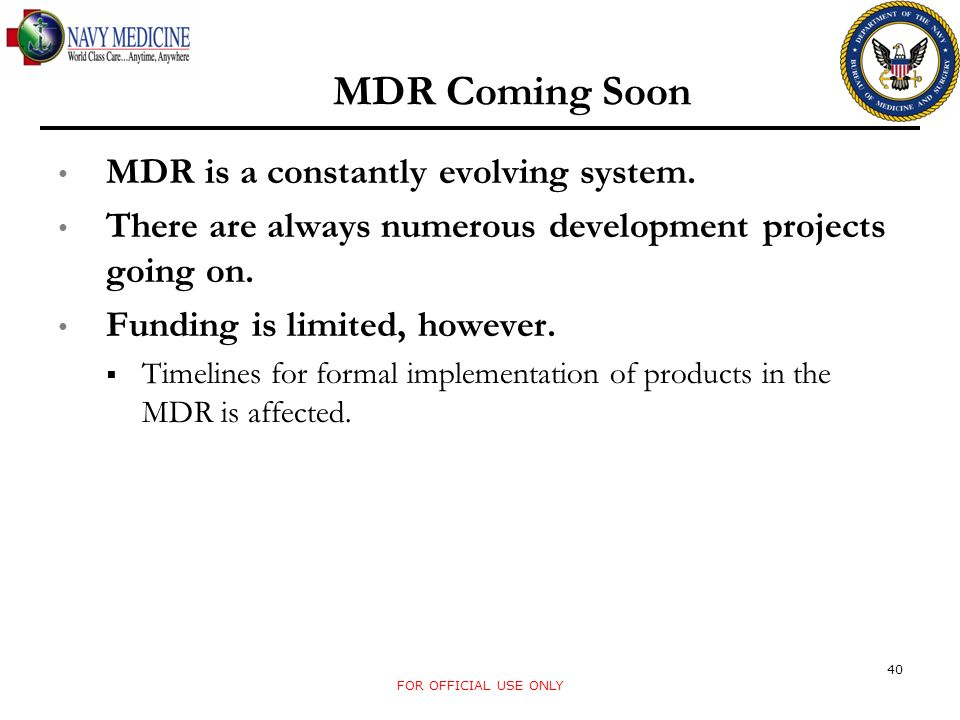 MDR Coming Soon MDR is a constantly evolving system. There are always numerous development projects going on. Funding is limited, however. Timelines f