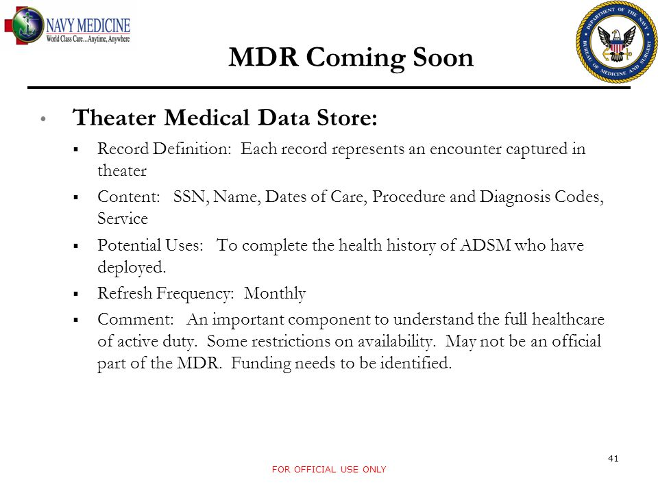 Theater Medical Data Store: Record Definition: Each record represents an encounter captured in theater Content: SSN, Name, Dates of Care, Procedure an