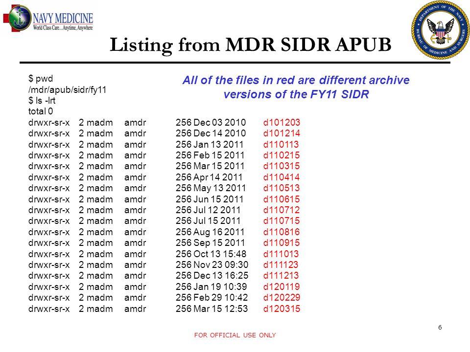 Listing from MDR SIDR APUB $ pwd /mdr/apub/sidr/fy11 $ ls -lrt total 0 drwxr-sr-x 2 madm amdr 256 Dec 03 2010 d101203 drwxr-sr-x 2 madm amdr 256 Dec 1