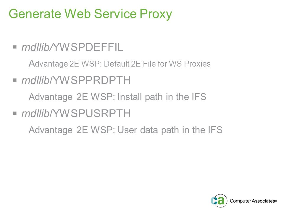 Generate Web Service Proxy mdllib/YWSPDEFFIL A dvantage 2E WSP: Default 2E File for WS Proxies mdllib/YWSPPRDPTH Advantage 2E WSP: Install path in the IFS mdllib/YWSPUSRPTH Advantage 2E WSP: User data path in the IFS