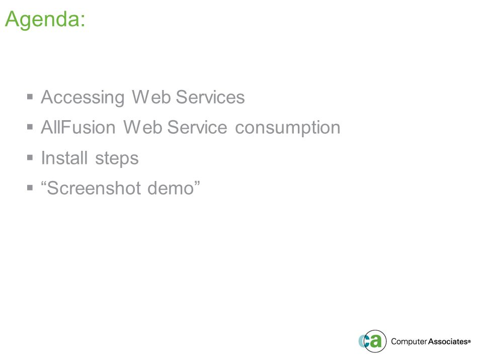 Agenda: Accessing Web Services AllFusion Web Service consumption Install steps Screenshot demo